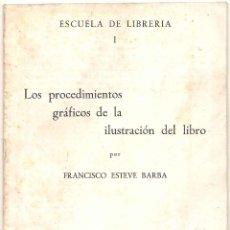 Libros de segunda mano: LOS PROCEDIMIENTOS GRÁFICOS DE LA ILUSTRACIÓN DEL LIBRO - FRANCISCO ESTEVE BARBA . Lote 46386566