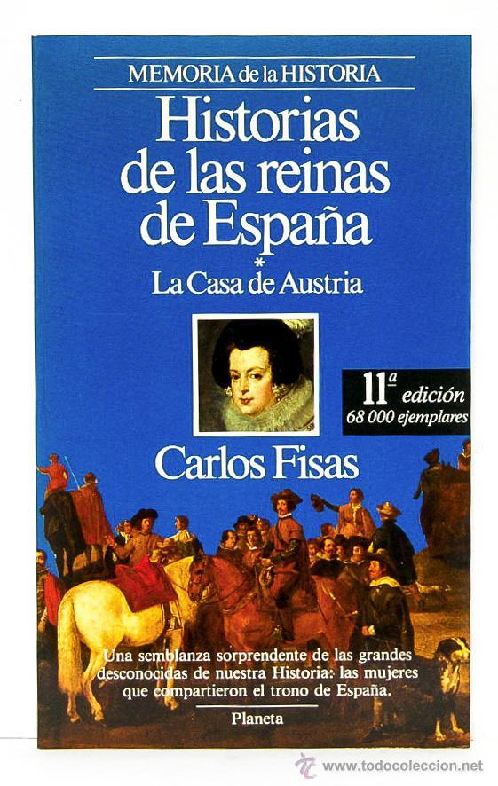 FISAS, CARLOS: HISTORIAS DE LAS REINAS DE ESPAÑA. LA CASA DE AUSTRIA (PLANETA) (CB) (Libros de Segunda Mano - Historia - Otros)
