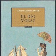 Libros de segunda mano: EL RÍO VORAZ - ALBERTO CAMBAS SABATÉ - PRAMES 2008. Lote 46439065