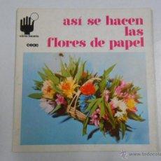 Libros de segunda mano: CÓMO HACERLO. - ASI SE HACEN LAS FLORES DE PAPEL. CEAC. TDK212. Lote 46546383