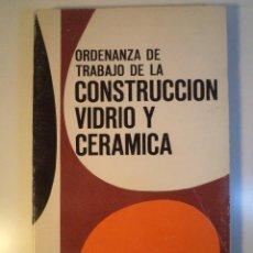 Libros de segunda mano: ORDENANZA DE TRABAJO DE LA CONSTRUCCIÓN VIDRIO Y CERÁMICA. TEXTOS LEGALES MINISTERIO DE TRABAJO 1970. Lote 46548068