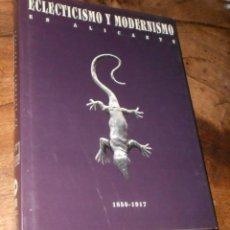 Libros de segunda mano: *ALICANTE* - 1999 - ECLECTICISMO Y MODERNISMO EN ALICANTE (1850 - 1917) - ILUSTRADO. Lote 46600323