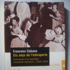 Libros de segunda mano: ELS ANYS DE L'ESTRAPERLO. CRÒNIQUES D'UN POSSIBLE EMPRESARI BARCELONÍ, 1939-1954 - CABANA. CATALÀ.. Lote 46640437