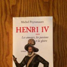 Libros de segunda mano: HENRI IV, LES AMOURS, LES PASSIONS ET LA GLOIRE - ROMAN - LIBRO EN FRANCÉS - MICHEL PEYRAMAURE. Lote 46660490