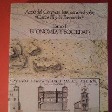 """Libros de segunda mano: ACTAS DEL CONGRESO INTERNACIONAL SOBRE """"CARLOS III Y LA ILUSTRACIÓN"""". TOMO II ECONOMÍA Y SOCIEDAD.. Lote 46695186"""