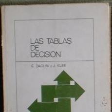 Libros de segunda mano: LAS TABLAS DE DECISIÓN - G. BAGLIN Y J. KLEE - EDICIONES DEUSTO 1973. Lote 46713690