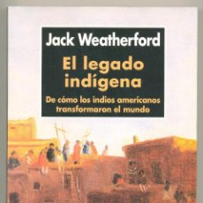 Libros de segunda mano: EL LEGADO INDÍGENA. DE CÓMO LOS INDIOS NORTEAMERICANOS TRANSFORMARON EL MUNDO -JACK WEATHERFORD-. Lote 46785746