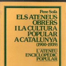 Livres d'occasion: ELS ATENEUS OBRERS I LA CULTURA POPULAR A CATALUNYA 1900-1939. L'ATENEU ENCICLOPEDIC POPULAR / P.. Lote 234729695