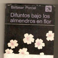 Libros de segunda mano: DIFUNTOS BAJO LOS ALMENDROS EN FLOR .- BALTASAR PORCEL. Lote 46876433