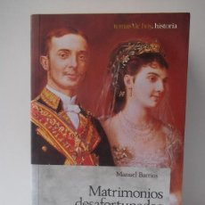 Libros de segunda mano: BARRIOS, MANUEL: MATRIMONIOS DESAFORTUNADOS DE LA REALEZA ESPAÑOLA (TEMAS DE HOY) (CB). Lote 46876583