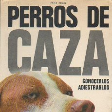 Libros de segunda mano: PERROS DE CAZA. CONOCERLOS, ADIESTRARLOS. FRITZ HUMEL, FRITZ DE VECCHI 1ª EDICIÓN, 1973. Lote 46888632