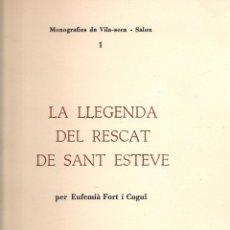 Libros de segunda mano: LA LLEGENDA DEL RESCAT DE SANT ESTEVE / E. FORT I COGUL. VILASECA-SALOU, 1973. 24X17CM. 149 P+ 8 LAM. Lote 46902866