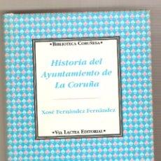Libros de segunda mano: HISTORIA DEL AYUNTAMIENTO DE LA CORUÑA .- XOSÉ FERNÁNDEZ FERNÁNDEZ. Lote 46919223