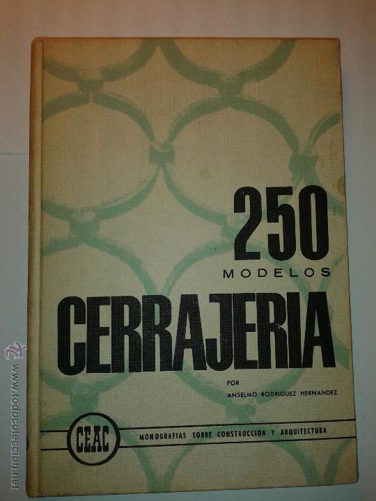 250 MODELOS CERRAJERÍA 1969 ANSELMO RODRÍGUEZ HERNÁNDEZ EDICIONES CEAC MONOGRAFICAS CONST. (Libros de Segunda Mano - Ciencias, Manuales y Oficios - Otros)