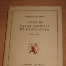 Libros de segunda mano: LIBRE DE FEYTS D'ARMES DE CATALUNYA (VOL.IV) - BERNAT BOADES - EDITORIAL BARCINO, 1948. Lote 46980086
