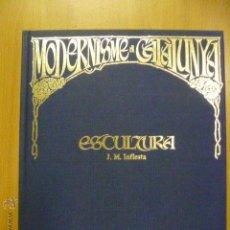 Libros de segunda mano: MODERNISME A CATALUNYA: ESCULTURA DE J.M.INFIESTA. Lote 47062467