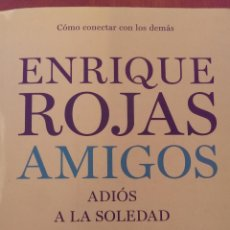 Libros de segunda mano: AMIGOS ADIÓS A LA SOLEDAD ENRIQUE ROJAS EDITORIAL TEMAS DE HOY AÑO 2009. Lote 47106034