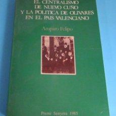 Libros de segunda mano: EL CENTRALISMO DE NUEVO CUÑO Y LA POLÍTICA DE OLIVARES EN EL PAÍS VALENCIANO. AMPARO FELIPO. Lote 47106233