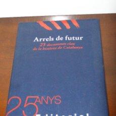 Libros de segunda mano: ARRELS DE FUTUR. 25 DOCUMENTS CLAU DE LA HISTÒRIA DE CATALUNYA. Lote 47106642