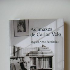 Libros de segunda mano: AS IMAXES DE CARLOS VELO | MIGUEL ANXO FERNANDEZ. Lote 47117385