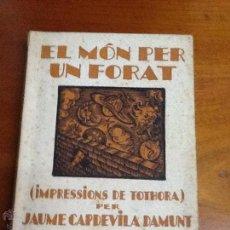 Libros de segunda mano: EL MON PER UN FORAT. JAUME CAPDEVILA. 1937. Lote 47131042