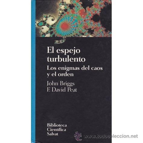 EL ESPEJO TURBULENTO. LOS ENIGMAS DEL CAOS Y EL ORDEN.JHON BRIGGS Y F.DAVID PEAT (Libros de Segunda Mano - Ciencias, Manuales y Oficios - Otros)