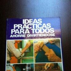 Libros de segunda mano: IDEAS PRACTICAS PARA TODOS - AHORRE DIVIRTIENDOSE - EDITORIAL HMB - BARCELONA - 1974 -. Lote 47196160