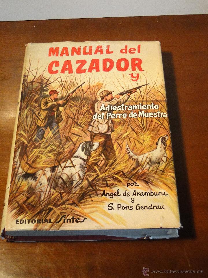 MANUAL DEL CAZADOR Y ADIESTRAMIENTO DEL PERRO DE MUESTRA.--ÁNGEL DE ARAMBURU Y SANTIAGO PONS CENDRAU (Libros de Segunda Mano - Ciencias, Manuales y Oficios - Otros)