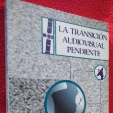 Libros de segunda mano: LA TRANSICION AUDIOVISUAL PENDIENTE - MANUEL CAMPO VIDAL. Lote 47243106