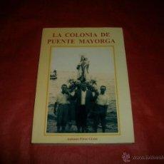 Libros de segunda mano: LA COLONIA DE PUENTE MAYORGA (SAN ROQUE CÁDIZ) - ANTONIO PÉREZ GIRÓN. Lote 55955047