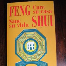 Libros de segunda mano: LIBRO FENG SHUI CURE SU CASA SANE SU VIDA COLECCION AÑO CERO AÑO 2000. Lote 47265126