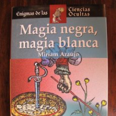 Libros de segunda mano: LIBRO MAGIA NEGRA MAGIA BLANCA MIRIAM ARAUJO ENIGMAS DE LAS CIENCIAS OCULTAS AÑO 2008. Lote 47265171