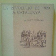 Libros de segunda mano: LA REVOLUCIO DE 1820 A CATALUNYA - JOSEP FONTANA - 1ª EDICIÓ. Lote 47267082