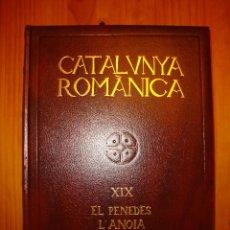 Libros de segunda mano: CATALUNYA ROMÀNICA XIX. EL PENEDÈS, L'ANOIA - ENCICLOPÈDIA CATALANA, 1992. Lote 47273670
