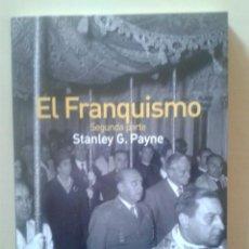 Libros de segunda mano: EL FRANQUISMO (SEGUNDA PARTE) - STANLEY G. PAYNE. Lote 47315554