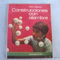 Libros de segunda mano: LIBRO CONSTRUCCIONES CON ALAMBRE, JOHN LIDSTONE. Lote 47318409