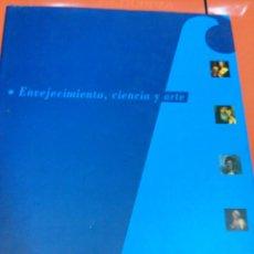 Libros de segunda mano: ENVEJECIMIENTO, CIENCIA Y ARTE. Lote 47338144