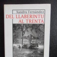 Libros de segunda mano: DEL LLABERINTU AL TRENTA. XANDRU FERNANDEZ. EN ASTURIANO. EDICIONES TRABE, UVIEU, 1995. RUSTICA CON . Lote 47399413