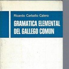 Libros de segunda mano: GRAMÁTICA ELEMENTAL DEL GALLEGO COMÚN, RICARDO CARBALLO CALERO, GALAXIA VIGO 1976, 330 PÁGS, RÚSTICA. Lote 47468390