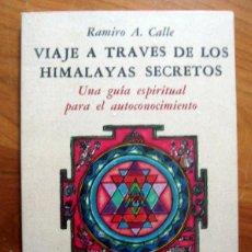 Libros de segunda mano: VIAJE A TRAVES DE LOS HIMALAYAS SECRETOS - A. CALLE, RAMIRO .- . Lote 47480968