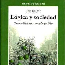 Libros de segunda mano: LÓGICA Y SOCIEDAD. LOS LÍMITES DEL CONOCIMIENTO EN EL DECLIVE DE LA ERA CIENTÍFICA - ELSTER, JON. Lote 44780098