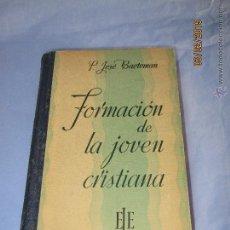 Libros de segunda mano: FORMACIÓN DE LA JOVEN CRISTIANA DE P. JOSÉ BAETEMAN MISIONERO APOSTÓLICO DEL AÑO 1942. Lote 47567636