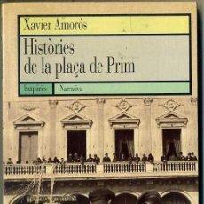 Libros de segunda mano: X. AMORÓS : HISTÒRIES DE LA PLAÇA DE PRIM (EMPÚRIES, 1997). Lote 47609095