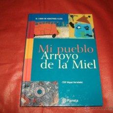 Libros de segunda mano: MI PUEBLO ARROYO DE LA MIEL - COLEGIO MIGUEL HERNÁNDEZ. Lote 47627121