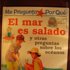 Libros de segunda mano: ME PREGUNTO POR QUÉ - EL MAR ES SALADO Y OTRAS PREGUNTAS SOBRE LOS OCEÁNOS. Lote 47640238