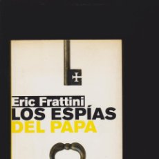 Libros de segunda mano: LOS ESPIAS DEL PAPA / ERIC FRATTINI. Lote 47700945