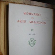 Libros de segunda mano: SEMINARIO DE ARTE ARAGONÉS Nº IV.INSTITUCIÓN FERNANDO EL CATOLICO.1952. Lote 47715453
