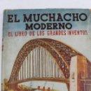 Libros de segunda mano: L-902. EL MUCHACHO MODERNO. EL LIBRO DE LOS GRANDES INVENTOS. ED. JUVENTUD .2ª EDICION. 1937.. Lote 47729590