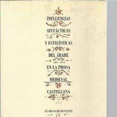 Libros de segunda mano: INFLUENCIAS SINTÁCTICAS ESTILÍSTICAS DEL ÁRABE EN LA PROSA MEDIEVAL CASTELLANA,ÁLVARO GALMÉS FUENTES. Lote 47895337