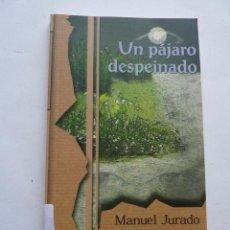Libros de segunda mano: LIBRO Nº 150 - EL PAJARO DESPEINADO - MANUEL JURADO. Lote 47909584